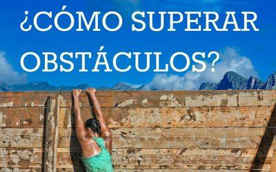 ¿Cómo Superar los Obstáculos y aprovecharlos a tu favor?