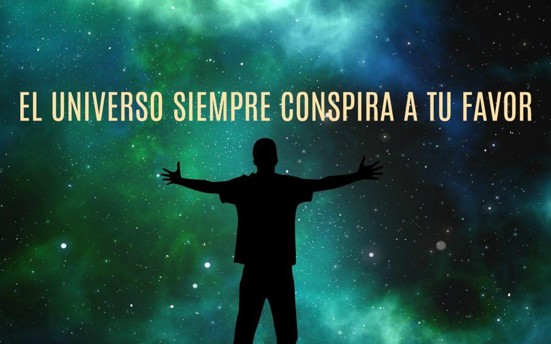 El Universo Siempre Conspira a Tu Favor