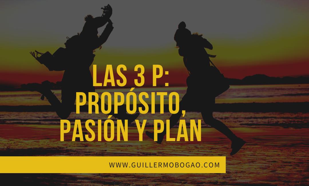 """Las Tres """"P"""" Propósito,Pasión Y Plan."""