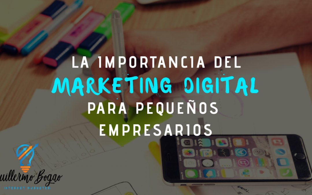 La Importancia del Marketing Digital para los pequeños empresarios.