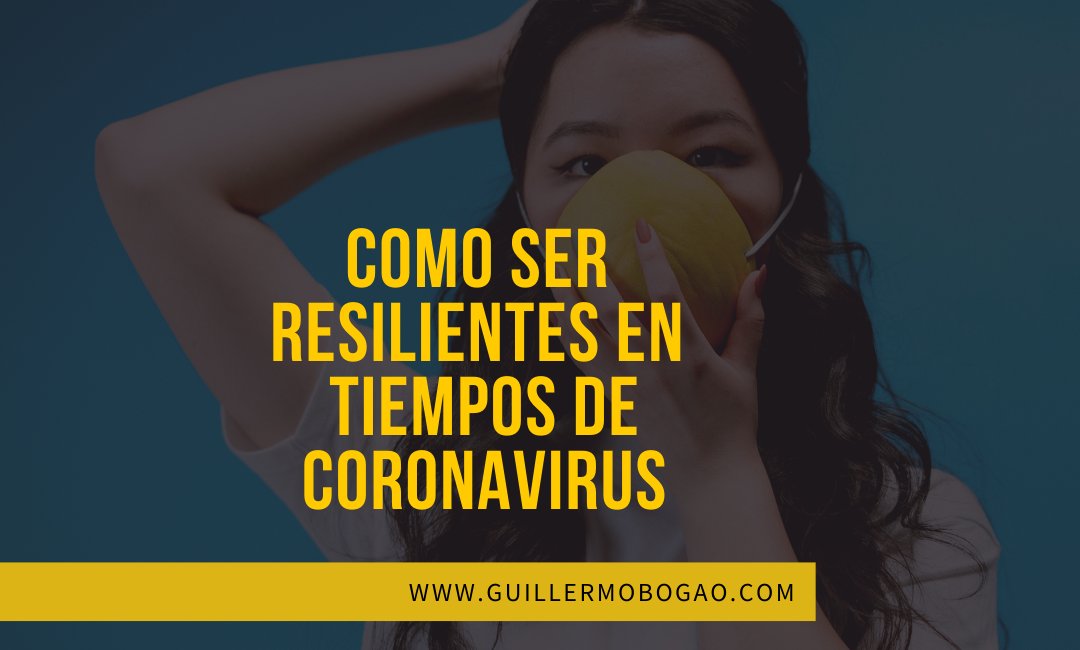 Cómo ser Resilientes en tiempos de Coronavirus