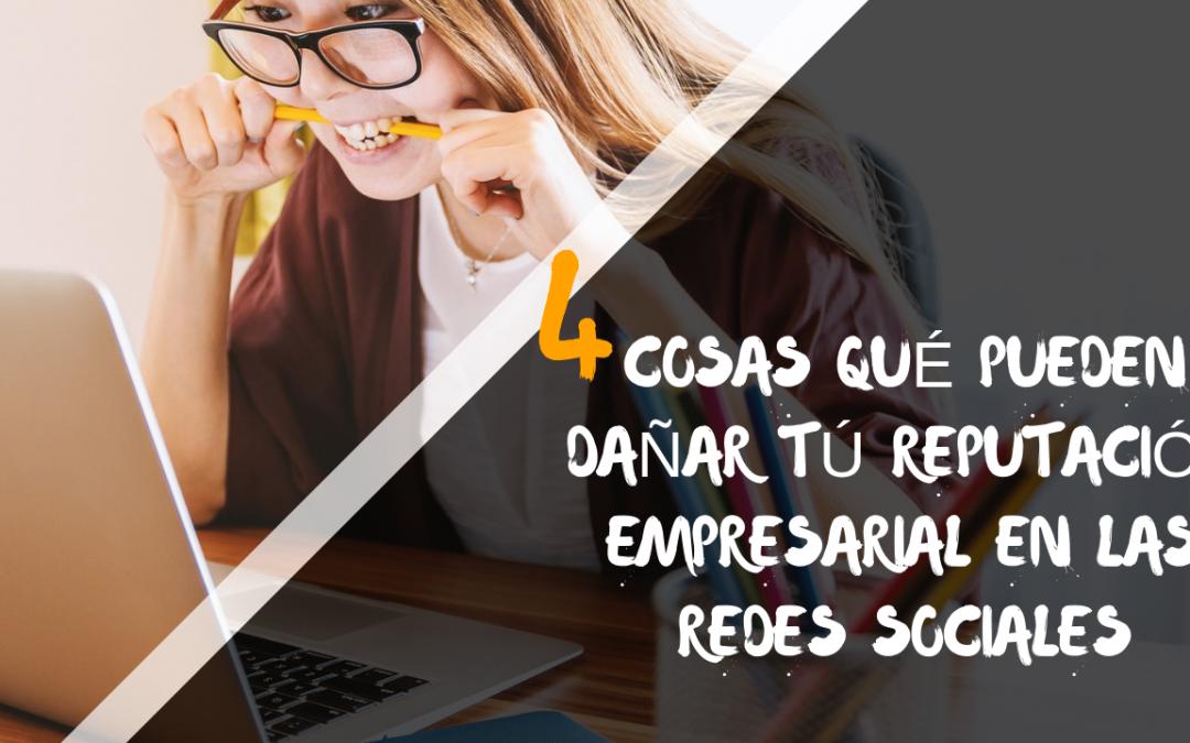 4 Cosas que pueden dañar tú reputación empresarial en las redes sociales.