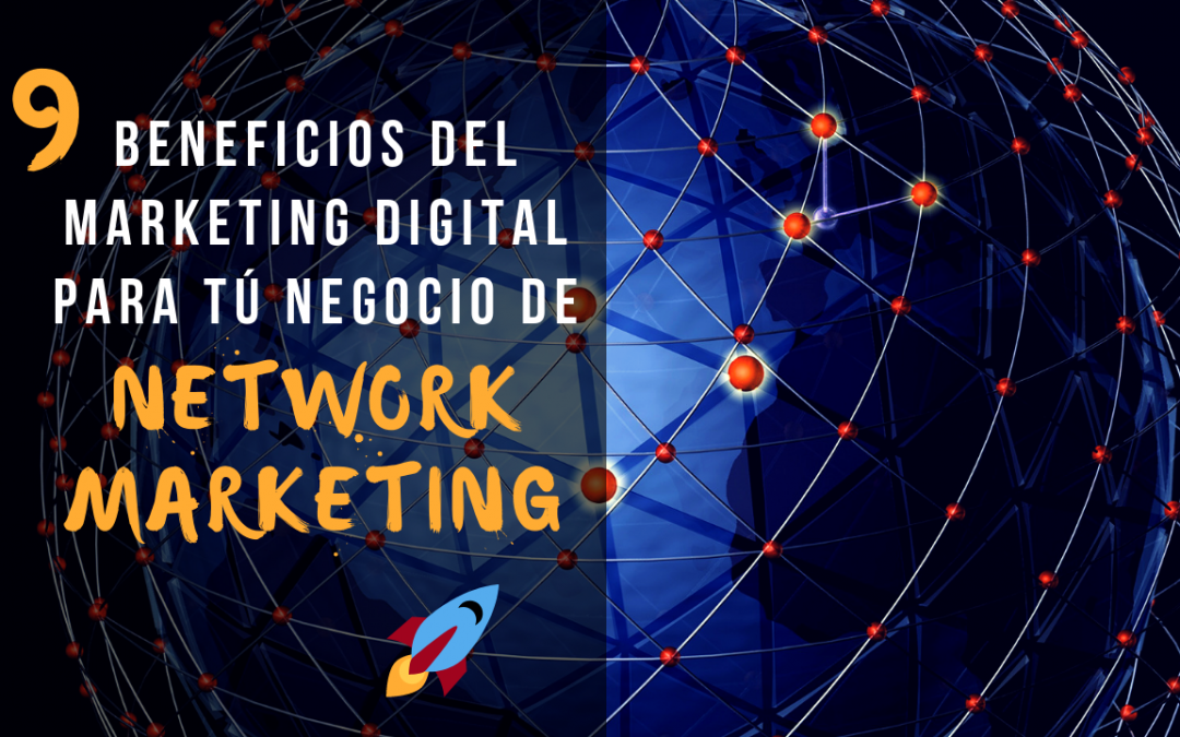 9 Beneficios del Marketing Digital para tu Negocio de Network Marketing