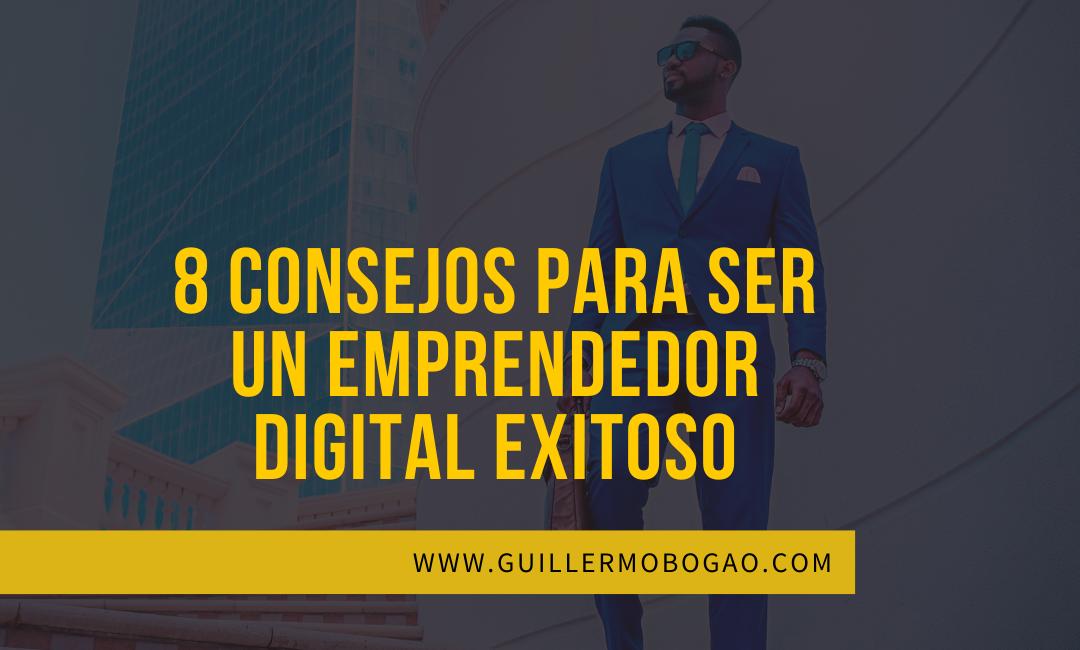8 Consejos para ser un Emprendedor Digital Exitoso.