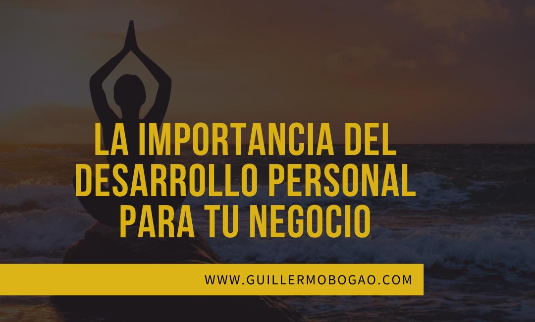 La Importancia del Desarrollo Personal para el Exito de tu Negocio.